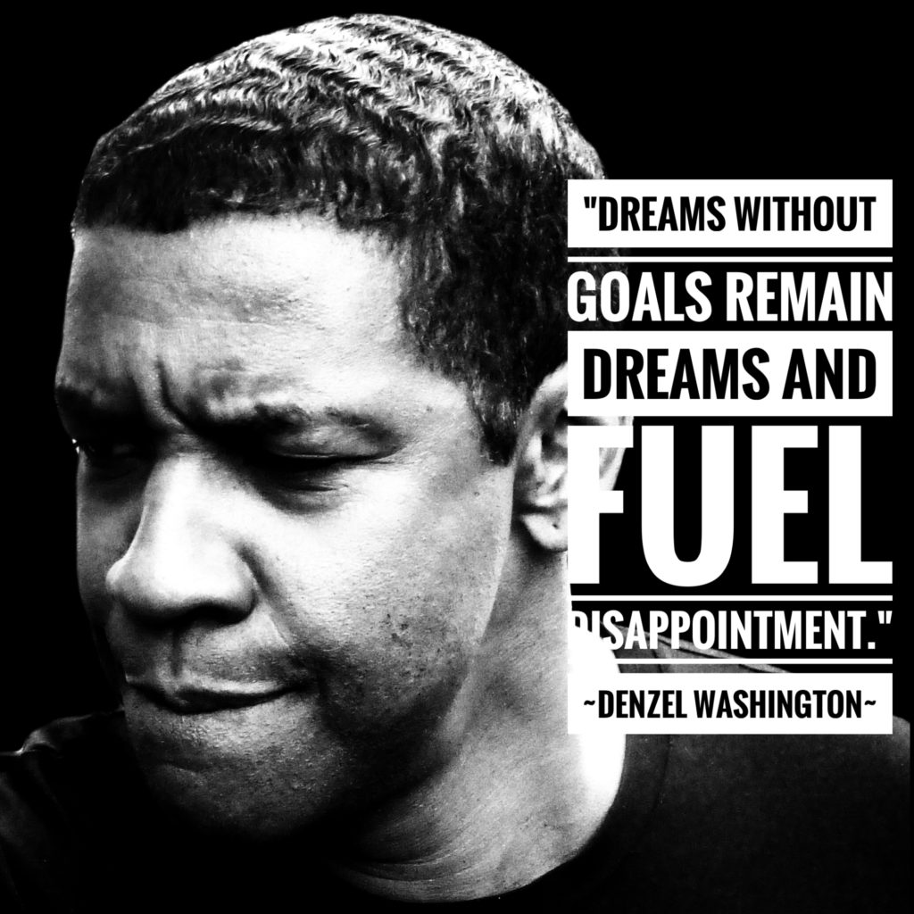 """Picture of Denzel Washington with the quote """"Dreams without goals remain dreams and fuel disappointment."""""""