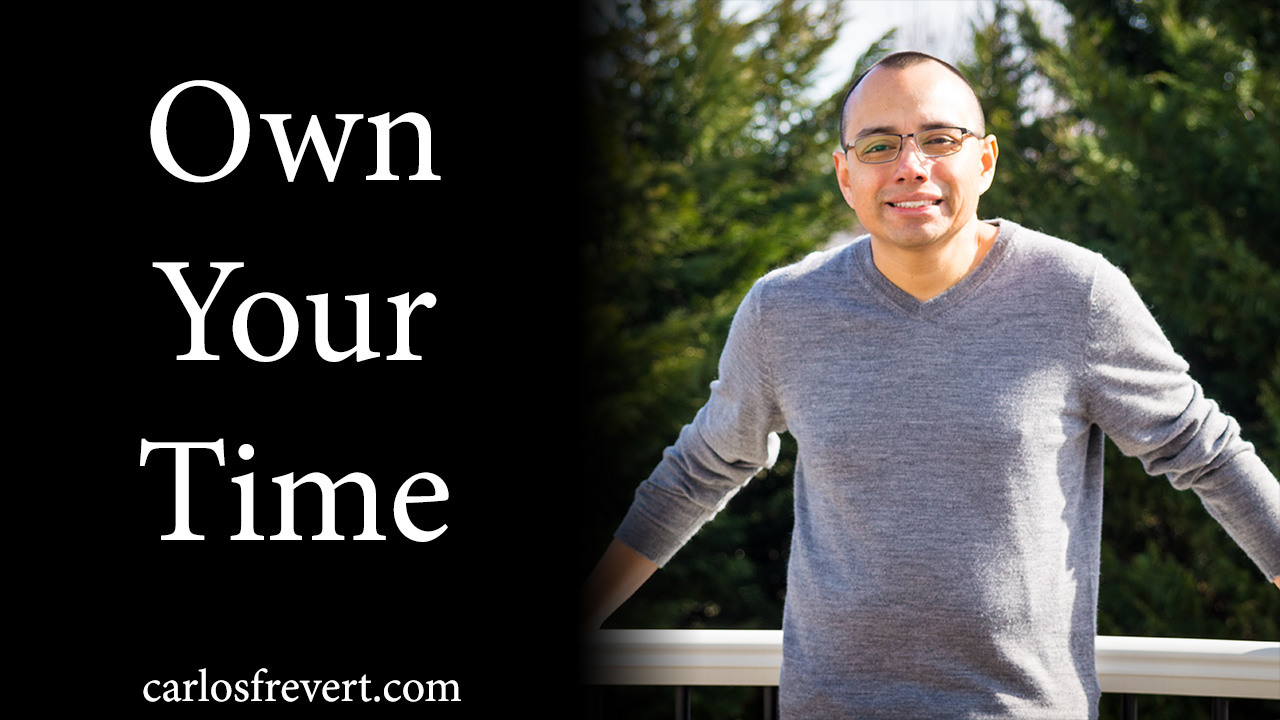 """Photo of Carlos with the quote """"Own Your Time."""""""