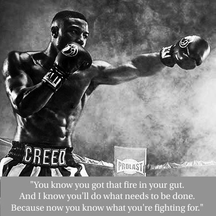 """Picture of Adonis Creed with the quote, """"You know you got that fire in your gut. And I know you'll do what needs to be done. Because now, you know what you're fighting for."""""""